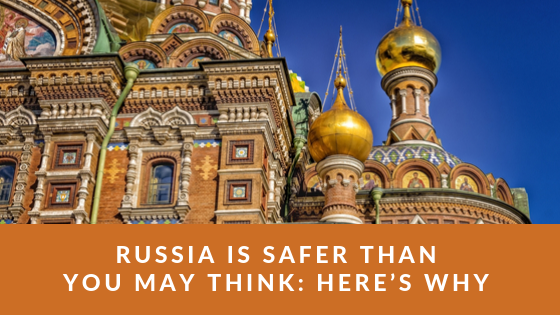 Russia is Safer Than You May Think: Here's Why