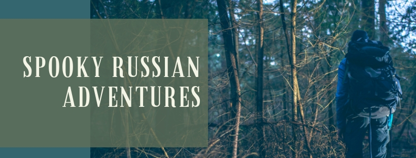 Just in Time for Fall: Spooky Russian Adventures!